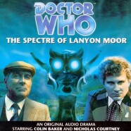 """Review – Big Finish Doctor Who #9: """"The Spectre of Lanyon Moor"""""""